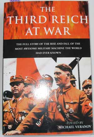 Image for Third Reich at War, The: The Full Story of the Rise and Fall of the Most Awesome Military Machine the World Had Ever Known