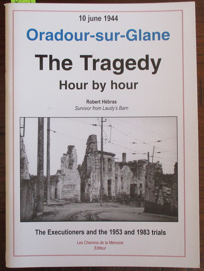Image for Oradour-sur-Glane: The Tragedy - Hour By Hour - 10 June 1944 - The Executioners and the 1953 and 1983 Trials