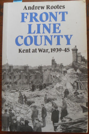 Image for Front Line County: Kent at War 1939-45